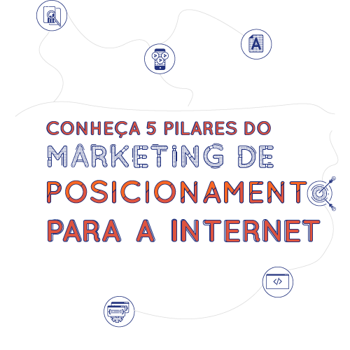 Conheça 5 pilares do marketing de posicionamento para internet (MPI)