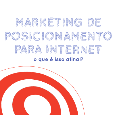 Marketing de posicionamento para Internet: o que é isso afinal?