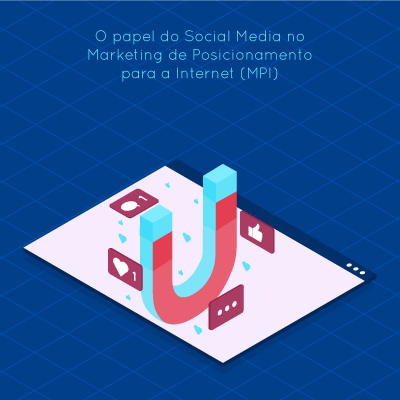 O papel do Social Media no Marketing de Posicionamento para a Internet (MPI)